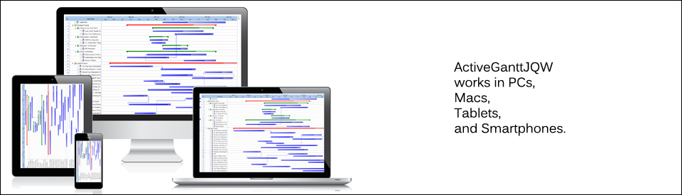 ActiveGanttJQW works in PCs, Macs, Tablets, and Smartphones